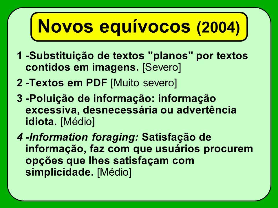 Novos equívocos (2004) 1 -Substituição de textos planos por textos contidos em imagens. [Severo] 2 -Textos em PDF [Muito severo]